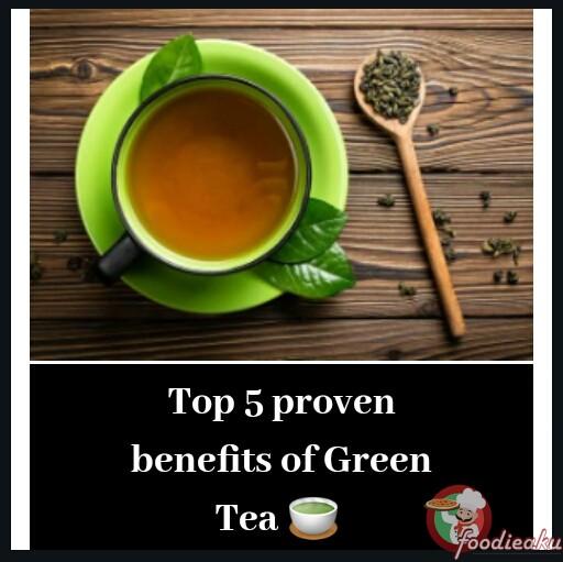Top 10 proven benefits of Green tea – Health tip by foodieaku