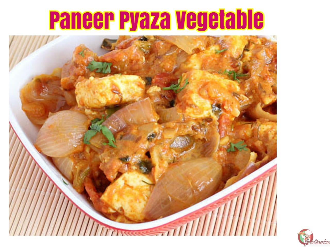 How to make 'Paneer Pyaza Vegetable' at home : foodieaku